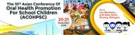 10th Asian Conference of Oral Health Promotion for School Children (ACOHPSC)